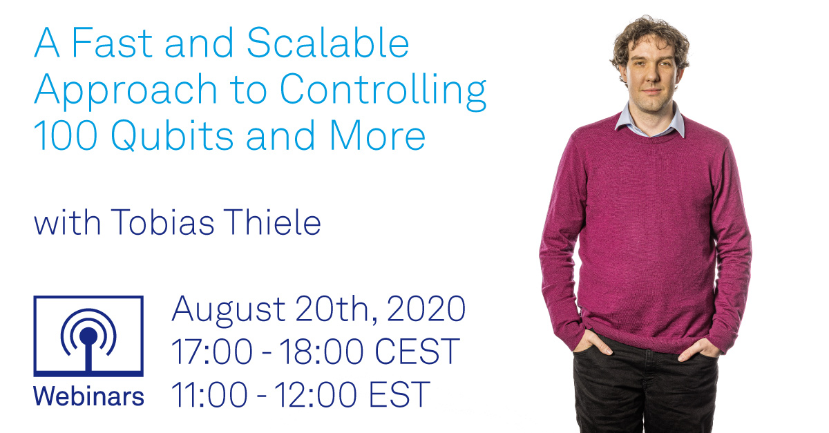 Webinar: A Fast and Scalable Approach to Controlling 100 Qubits and More with Tobias Thiele